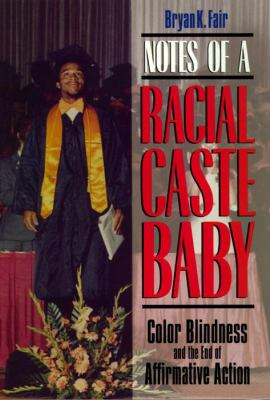 Notes of a Racial Caste Baby: Color Blindness and the End of Affirmative Action 9780814726525