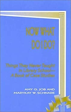 Now What Do I Do?: Things They Never Taught in Library School--A Book of Case Studies 9780810839915