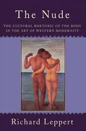 Nude: The Cultural Rhetoric of the Body in the Art of Western Modernity 3421103