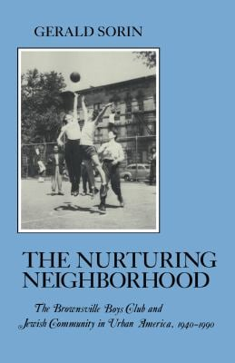 Nurturing Neighborhood: The Brownsville Boys' Club and Jewish Community in Urban America, 1940-1990 9780814779392