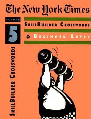 Nyt Skillbuilder Crosswords: One-Star Beginner,: Volume 5 9780812926095