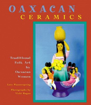 Oaxacan Ceramics: Traditional Fold Art by Oaxacan Women 9780811823586