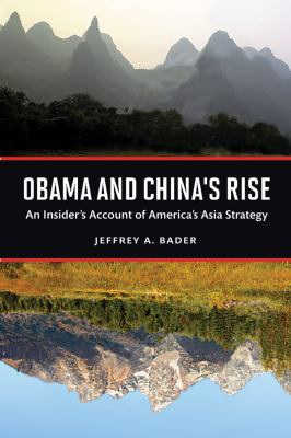 Obama and China's Rise: An Insider's Account of America's Asia Strategy 9780815722427