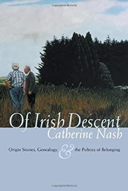 Of Irish Descent: Origin Stories, Genealogy, & the Politics of Belonging 9780815631590