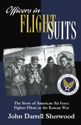 Officers in Flight Suits: The Story of American Air Force Fighter Pilots in the Korean War 9780814781104