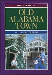Old Alabama Town Old Alabama Town Old Alabama Town: An Illustrated Guide an Illustrated Guide an Illustrated Guide 3484496