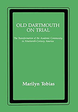 Old Dartmouth on Trial: The Transformation of the Academic Community in Nineteenth-Century America 9780814781685