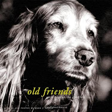 Old Friends: Great Dogs on the Good Life 9780811840026