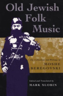 Old Jewish Folk Music: The Collections and Writings of Moshe Beregovski 9780815628682