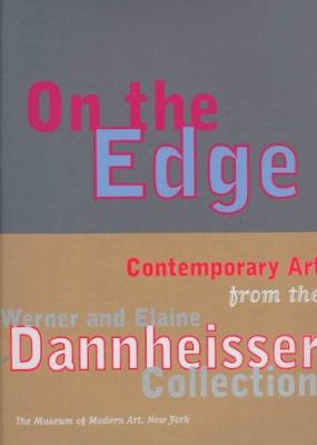 On the Edge: Contemporary Art from the Werner and Elaine Dannheisser Collection 9780810961784