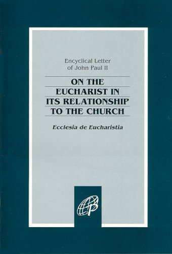 On the Eucharist in Its Relationship to the Church: Ecclesia de Eucharistia 9780819823519