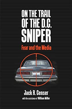 On the Trail of the D.C. Sniper: Fear and the Media 9780813928944