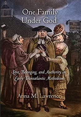 One Family Under God: Love, Belonging, and Authority in Early Transatlantic Methodism 9780812243307