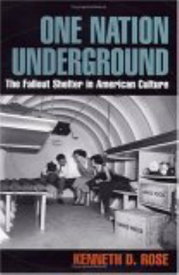 One Nation Underground: The Fallout Shelter in American Culture 9780814775233