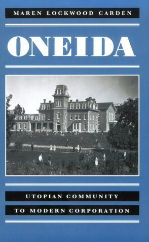 Oneida: Utopian Community to Modern Corporation - Cardin, Maren Lockwood / Carden, Maren Lockwood