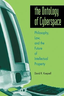 Ontology of Cyberspace: Philosophy, Law, and the Future of Intellectual Property 9780812695373