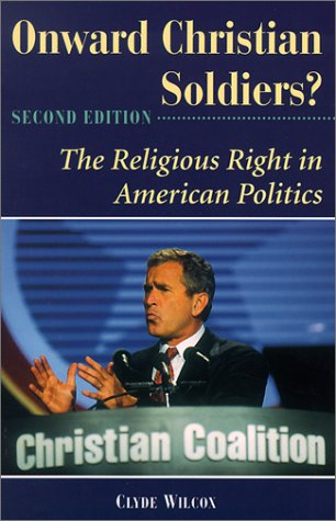 Onward Christian Soldiers: The Religious Right in American Politics 9780813397597