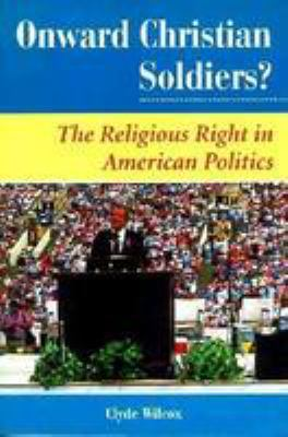 Onward Christian Soliders?: The Religious Right in American Politics 9780813326979
