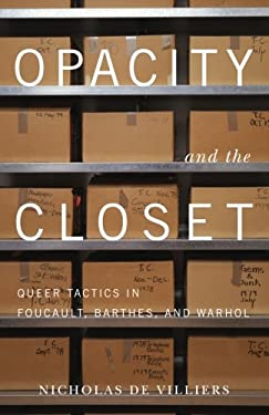 Opacity and the Closet: Queer Tactics in Foucault, Barthes, and Warhol 9780816675715