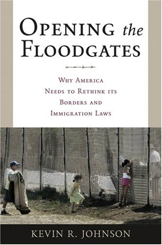 Opening the Floodgates: Why America Needs to Rethink Its Borders and Immigration Laws 9780814742860