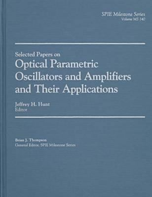 Optical Parametric Oscillators and Amplifiers and Their Applications 9780819426765