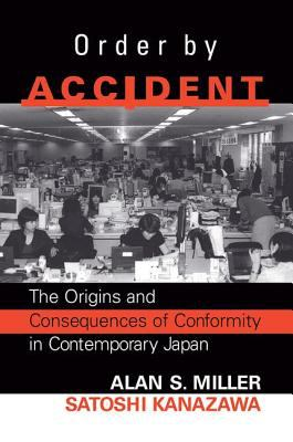 Order by Accident: The Origins and Consequences of Group Conformity in Contemporary Japan 9780813339214