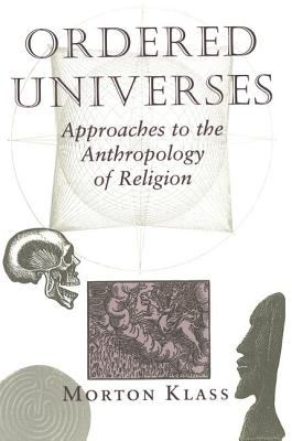 Ordered Universes: Approaches to the Anthropology of Religion 9780813312149