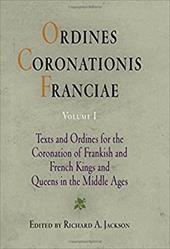 Ordines Coronationis Franciae, Volume 1: Texts and Ordines for the Coronation of Frankish and French Kings and Queens in the Middl