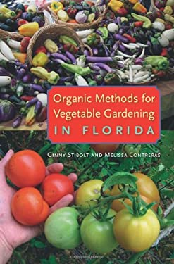 Organic Methods for Vegetable Gardening in Florida 9780813044019