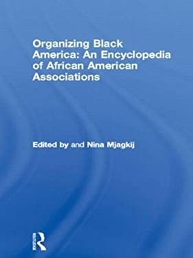 Organizing Black America: An Encyclopedia of African American Associations 9780815323099