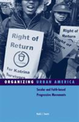 Organizing Urban America: Secular and Faith-Based Progressive Movements 9780816648399