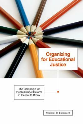 Organizing for Educational Justice: The Campaign for Public School Reform in the South Bronx 9780816669608