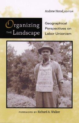 Organizing the Landscape: Geographical Perspectives on Labor Unionism 9780816629718