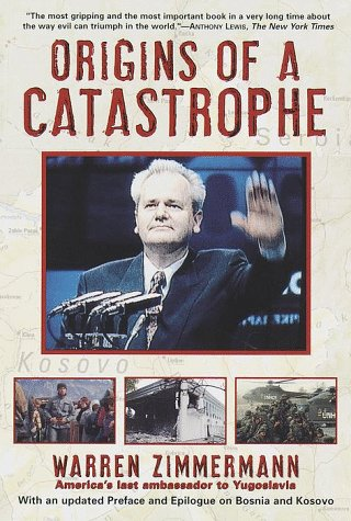 Origins of a Catastrophe: Yugoslavia and Its Destroyers- -America's Last Ambassador Tells What Happened an D Why 9780812933031