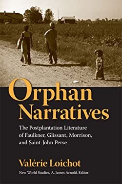Orphan Narratives: The Postplantation Literature of Faulkner, Glissant, Morrison, and Saint-John Perse 9780813926414