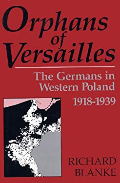 Orphans of Versailles: The Germans in Western Poland, 1918-1939 9780813118031