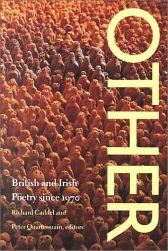 Other Other Other Other Other: British and Irish Poetry Since 1970 British and Irish Poetry Since 1970 British and Irish Poetry Since 1970 British an 9780819522580