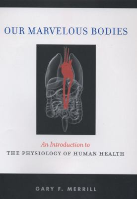 Our Marvelous Bodies: An Introduction to the Physiology of Human Health 9780813542812
