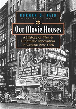 Our Movie Houses: A History of Film & Cinematic Innovation in Central New York 9780815608967