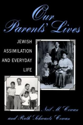 Our Parents' Lives: Jewish Assimilation in Everyday Life 9780813522968