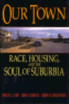 Our Town: Race, Housing, and the Soul of Suburbia 9780813522531
