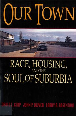 Our Town: Race, Housing, and the Soul of Suburbia 9780813524566