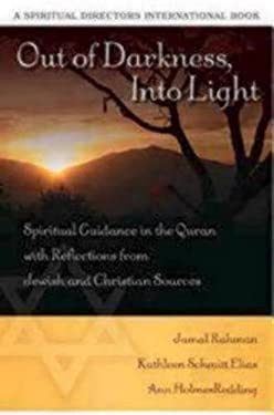 Out of Darkness Into Light: Spiritual Guidance in the Quran with Reflections from Jewish and Christian Sources 9780819223388