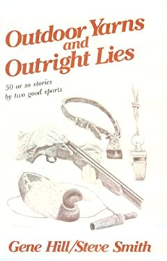 Outdoor Yarns and Outright Lies: 50 or So Stories by Two Good Sports 9780811706988