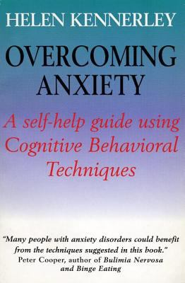 Overcoming Anxiety: A Self Help Guide Using Cognitive Behavioral Techniques 9780814746905