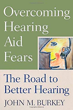 Overcoming Hearing Aid Fears: The Road to Better Hearing 9780813533094