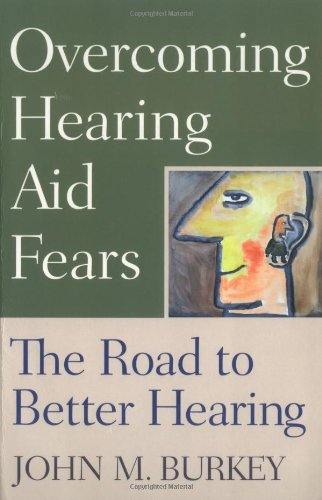 Overcoming Hearing Aid Fears: The Road to Better Hearing 9780813533100