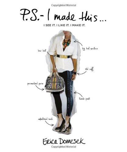 P.S.- I Made This: I See It, I Like It, I Make It