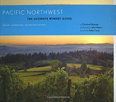 Pacific Northwest: The Ultimate Winery Guide: Oregon, Washington, and British Columbia 9780811855297
