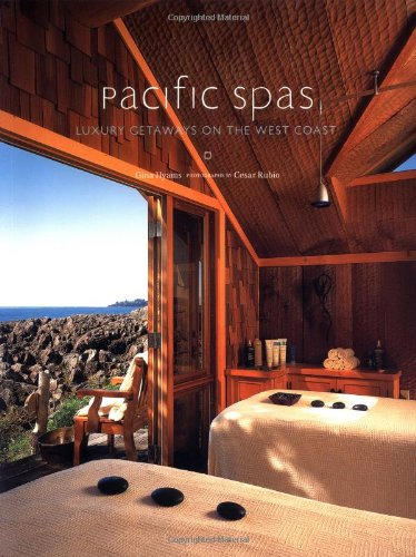Pacific Spas: Luxury Getaways on the West Coast 9780811846172